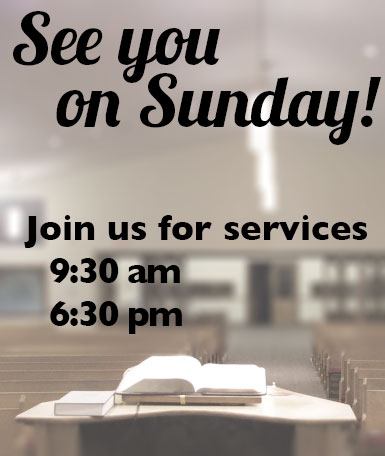 See you on Sunday, services 9:30 am and 6:30 pm.